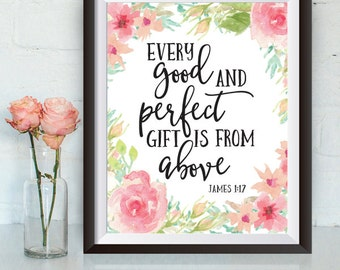 Instant Download, Every good and perfect gift is from above, James 1:17 Scripture, nursery wall art, Bible verse print, floral nursery decor