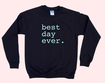 Best Day Ever. - Crewneck Sweater