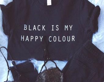 Black Is My Happy Colour Tshirt Tumblr Blogger Instagram Happy Color Shirt
