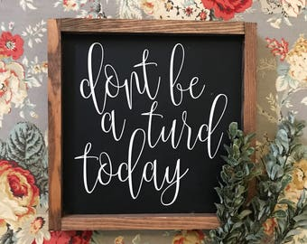 """MORE COLORS & SIZES 11x11 """"Don't be a turd today"""" / hand painted / wood sign / farmhouse style / rustic"""