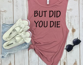 But Did You Die Muscle Tee, funny workout tank, gym shirt, funny shirt, workout shirt, beachbody tank, yoga shirt, hiking