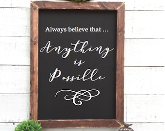 Always believe that anything is possible, framed chalkboard