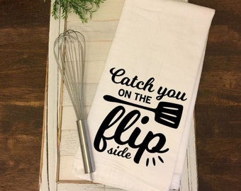 Flour Sack Towel - Catch You On The Flip Side