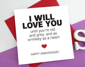 funny Wedding Anniversary greeting card for boyfriend husband wife girlfriend fiance, I will love you old grey wrinkley as a raisin ax12