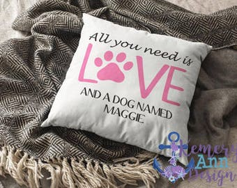 Personalized Dog Pillow, Love Dogs Pillow, Dog Throw Pillow, Custom Dog Pillow, All You Need Is Love Pillow, Furry Friend Pillow