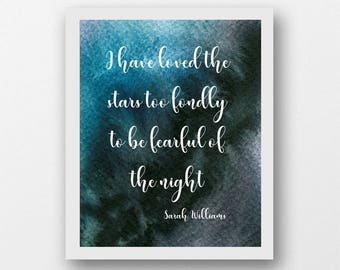 I have loved the stars too fondly to be fearful of the night, Sarah Williams quote printable star quote prints inspirational quote wall art