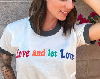 Love and Let Love. Made in the USA. 3 Ring Colors to Choose From.  Rainbow Love Shirt.