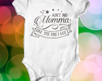 Aint No Momma Like The One I Got Baby Bodysuit | Baby Shower Gift | Cute Baby Clothes | Funny Baby Bodysuit | Newborn Baby Clothes