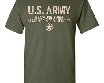 United States U.S. Army Because Even Marines Need Heroes Men's Tee Shirt 1802