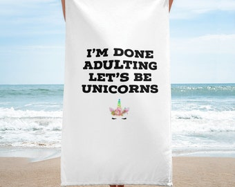 I'm Done Adulting, Let's Be Unicorns Towel