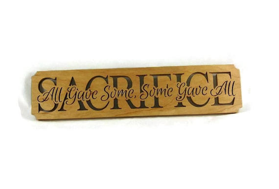Sacrifice All Gave Some, Some Gave All Wall Hanging Home Decor Plaque Handmade From Cherry Wood