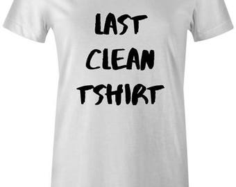 Last Clean T-Shirt Womens - Hipster Swag Top Print Cool Quote Slogan Top Cara Delevingne