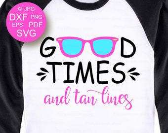 Good times and tan lines Svg Beach Sunglasses Clip art Summer svg Beach Svg Summer shirts Spring svg Vacation Shirt Instant Download Dxf Eps