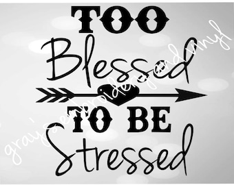 Too blessed to be stressed svg dxf