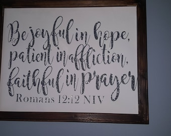 Be joyful in Hope patient in Affliction faithful in prayer Romans 12:12, canvas sign with heat transfer glitter vinyl, stained wooden frame