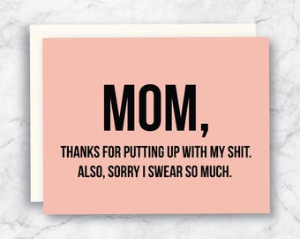 Mom Card - Funny Mother's Day Card  - Mom Birthday Card - Mom Love You Card - Just Because Card- Thanks for Putting up with my Shit Card