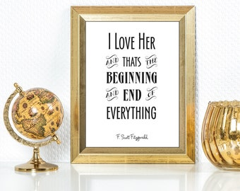 Printable Fitzgerald Quote 'I Love Her and That's the Beginning and End of Everything' Gatsby Poster Print Love Romantic Classic Typography