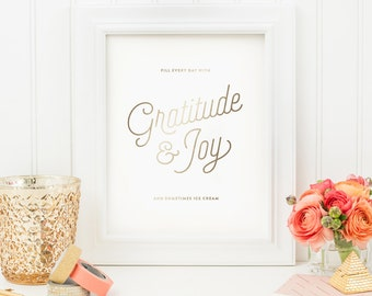 Inspirational Print - Funny Art Print - Fill Every Day with Gratitude & Joy and Sometimes Ice Cream - Gold Foil 8x10 Print