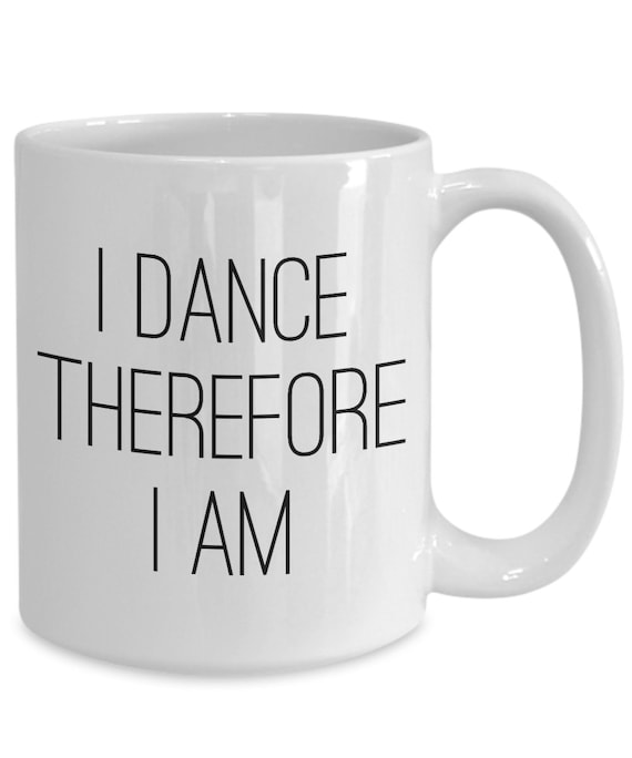 Best ballet teacher gifts - i dance therefore i am - coffee or tea mug -