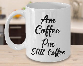 Am Pm Coffee Mug | Am Coffee Pm Still Coffee | Funny Coffee Cup