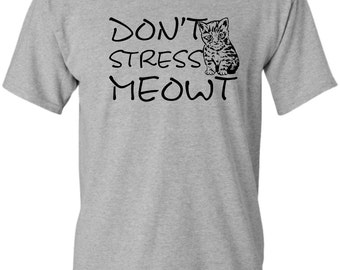 DON'T STRESS MEOWT T-Shirt, Funny Humor Novelty Shirt Saying , Mens Womens Shirt Saying