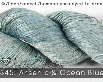 DtO 345: Arsenic & Ocean Blue (an Arsenic Sister) on Silk/Linen/Seacell/Bamboo Yarn Custom Dyed-to-Order