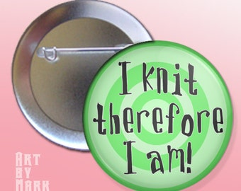 I Knit Therefore I Am pinback button