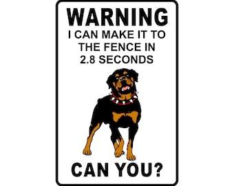 """Warning I can make it to the fence in 2.8 Sec.  Rottweiler  Warning Sign gift dog pet funny humor  Aluminum 8"""" x 12"""" Sign"""