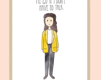 I'll go if I don't have to talk / Elaine Benes from Seinfeld - inspired art print