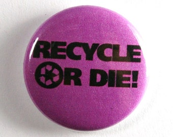 Recycle or Die - 1 inch Button, Pin or Magnet