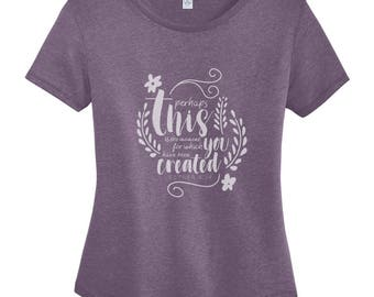 Perhaps This Is The Moment For Which You Have Been Created - Women's Relaxed Fit T-Shirt