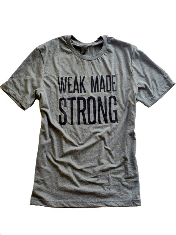 Weak Made Strong Tee