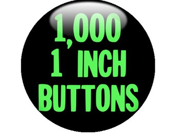 "1,000 CUSTOM 1""  BUTTONS - Create with our Design-O-matic"