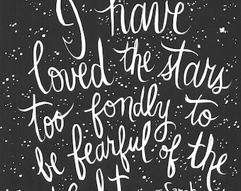 I have loved the stars too fondly to be fearful of the night. -Sarah Williams, The Old Astronomer Handlettered Quote Print