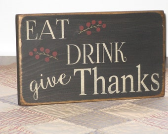 EAT ~ DRINK ~ Give Thanks. Kitchen Sign/ Dining Room Sign/  Give Thanks Sign/ Thanksgiving Sign/ Christian Sign/ Religious Sign/ Wood Sign