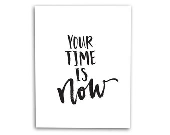Your Time Is Now Art Print Hand Lettered Brush Script