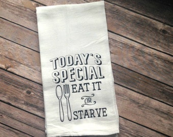 Today's Special Eat it or Starve Flour Sack Towel, Farmhouse Style, Mother's Day, Gift for Her