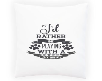 Id rather be playing with Jack Russell Pillow Cushion Cover w160p