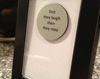 Quote | Magnet | Frame - First they laugh then they copy