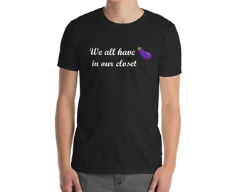 We all have eggplants Shirt