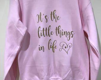 Its the little things in life quote sweatshirt