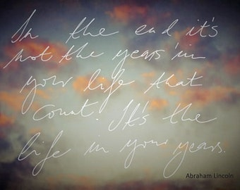 In the end.. - Abraham Lincoln . quotation text nature cloudy sky photograph, wall art, office, home decor inspirational dreamy handwritten