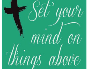 Set Your Mind on Things Above : DOWNLOADABLE  FILE ONLY png. pdf. svg. dxf. Use files for screen printing, vinyl and more