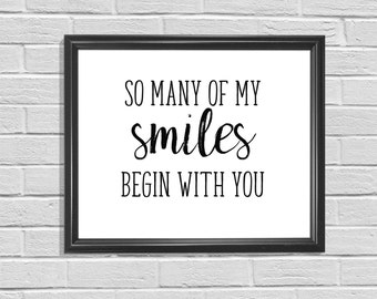 DIGITAL PRINT - So Many of my Smiles Begin with You, Typography printable,Wall Art, Brush Font