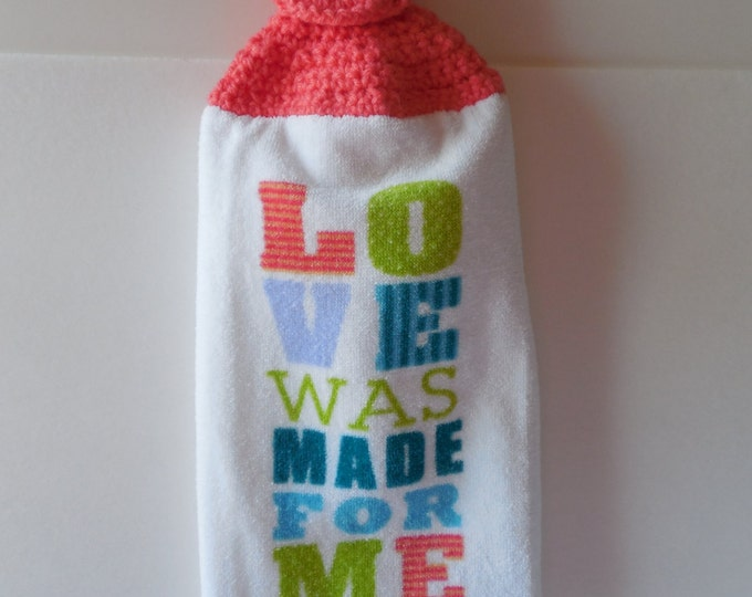 Hanging Kitchen Towel - Love was made for me and you - Crochet Top Dish Towel - Tea Towel - Handmade Crochet - Made to Order