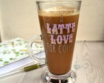 A Latte Love For Coffee mug - hand painted mug, latte mug, painted glass mug, coffee gift, quote mug, glitter mug