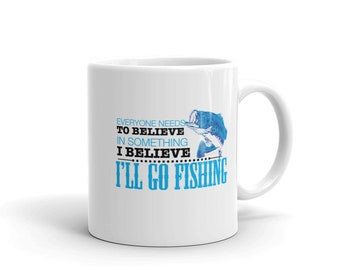 Fishing Belief Coffee Mug, Everyone Needs To Believe In Something I Believe I'll Go Fishing