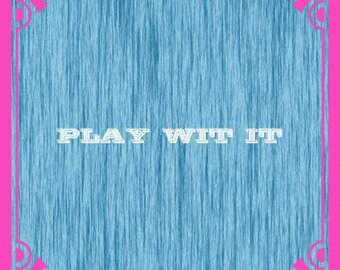 Play wit it