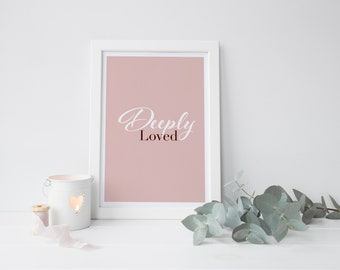 Deeply loved, printables, home decor, weddings, quotes, signs, inspiration, decorations, wall art