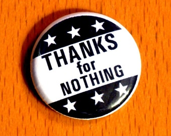 Thanks For Nothing 1 INCH button badge pin